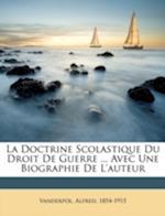 La Doctrine Scolastique Du Droit de Guerre ... Avec Une Biographie de L'Auteur af Vanderpol Alfred 1854-1915, Alfred Vanderpol