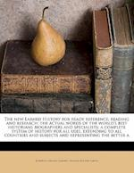 The New Larned History for Ready Reference, Reading and Research; The Actual Words of the World's Best Historians Biographers and Specialists; A Compl