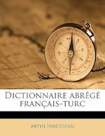 Dictionnaire Abrege Francais-Turc af Artin Hindoglu