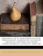 Memorials of St. Margaret's Church, Westminister, Comprising the Parish Registers, 1539-1660, and Other Churchwardens' Accounts, 1460-1603 af Eng St Margaret Westminister, Arthur Meredyth Burke