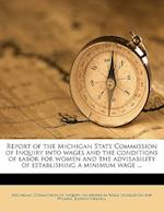Report of the Michigan State Commission of Inquiry Into Wages and the Conditions of Labor for Women and the Advisability of Establishing a Minimum Wag af Judson Grenell