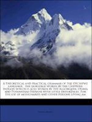 Bog, paperback A Theoretical and Practical Grammar of the Otchipwe Language af Frederic Baraga