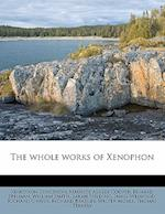 The Whole Works of Xenophon af Maurice Ashley Cooper, Xenophon Xenophon, Edward Spelman