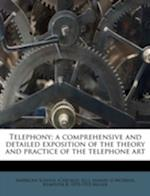 Telephony; A Comprehensive and Detailed Exposition of the Theory and Practice of the Telephone Art af Kempster Blanchard Miller, Samuel G. McMeen