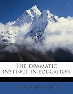 The Dramatic Instinct in Education af Elnora Whitman Curtis