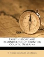 Early History and Reminiscence of Frontier County, Nebraska af John Bratt, Boyd Perkin, W. H. Miles
