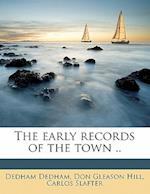 The Early Records of the Town .. af Dedham Dedham, Carlos Slafter, Don Gleason Hill