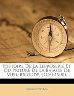 Histoire de La Leproserie Et Du Prieure de La Bajasse de Vieil-Brioude, (1150-1900). af Douard Peyron, Edouard Peyron