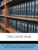 The Latin Year af Robert Bateman, W. J. 1839 Loftie, Chiswick Press Bkp Cu-Banc