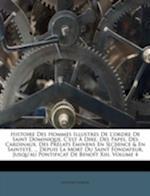 Histoire Des Hommes Illustres de L'Ordre de Saint Dominique, C'Est Dire, Des Papes, Des Cardinaux, Des PR Lats Minens En S[c]ience & En Saintet, ... D af Antoine Touron