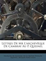 Lettres de MR L'Archev Que de Cambray Au P. Quesnel af Maison Saint-Louis, Quesnel