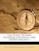 Caii Plinii Secundi Historiae Naturalis, Libri XXXVII Volume 1 af Pliny the Elder, Hardouin Jean 1646-1729
