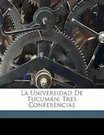 La Universidad de Tucuman; Tres Conferencias af Ricardo Rojas
