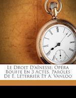 Le Droit D'Ainesse; Opera Bouffe En 3 Actes. Paroles de E. Leterrier Et A. Vanloo af Francis Chassaigne, Chassaigne Francis 1850?-
