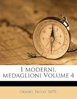 I Moderni, Medaglioni Volume 4 af Orano Paolo 1875-, Paolo Orano
