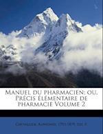 Manuel Du Pharmacien; Ou, Precis Elementaire de Pharmacie Volume 2 af Alphonse Chevallier, Idt P