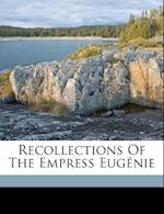 Recollections of the Empress Eug Nie