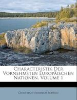 Characteristik Der Vornehmsten Europaischen Nationen, Volume 1 af Christian Heinrich Schmid