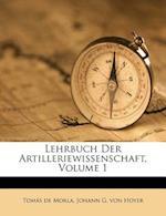 Lehrbuch Der Artilleriewissenschaft, Volume 1 af Tomas De Morla