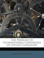 The Problem of International Congresses of Applied Chemistry af Bernhard Conrad Hesse