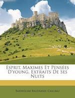 Esprit, Maximes Et Pens Es D'Young, Extraits de Ses Nuits af Cailleau, Barth Lemi Baudrand