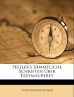 Fessler's S Mmtliche Schriften Uber Freymaurerey af Ignaz Aurelius Fessler