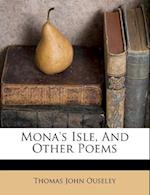 Mona's Isle, and Other Poems af Thomas John Ouseley
