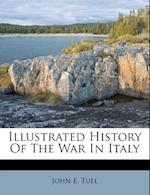Illustrated History of the War in Italy af John E. Tuel