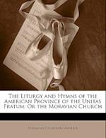 The Liturgy and Hymns of the American Province of the Unitas Fratum af Moravian Church In America