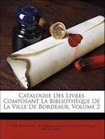 Catalogue Des Livres Composant La Bibliotheque de La Ville de Bordeaux, Volume 2 af Pierre Bernadau, I. Delas