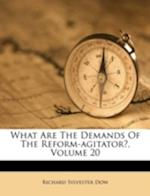 What Are the Demands of the Reform-Agitator?, Volume 20 af Richard Sylvester Dow