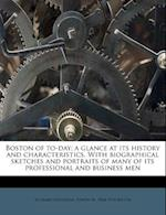 Boston of To-Day; A Glance at Its History and Characteristics. with Biographical Sketches and Portraits of Many of Its Professional and Business Men af Edwin M. 1844 Bacon, Richard Herndon