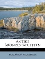 Antike Bronzestatuetten af Karl Anton Neugebauer