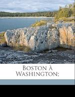 Boston a Washington; af Robert Curtis Ogden