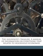 The Housewife's Treasure. a Manual of Information on Everything That Relates to Household Economies af Frank M. Reed