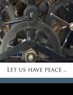 Let Us Have Peace .. af Frederick Dittmann