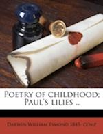 Poetry of Childhood; Paul's Lilies .. af Darwin William Esmond
