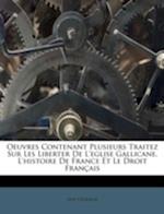 Oeuvres Contenant Plusieurs Traitez Sur Les Liberter de L'Eglise Gallicane, L'Histoire de France Et Le Droit Francais af Guy Coquille