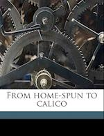 From Home-Spun to Calico af Benjamin Clapp Butler