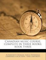 Canadian Music Course, Complete in Three Books; Book Three af Alexander T. Cringan