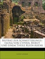 Beitrag Zur Schmetterlings-Fauna Von Cypern, Beirut Und Einem Theile Klein-Asiens af Julius Lederer