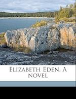 Elizabeth Eden. a Novel Volume 1 af M. C. Bishop