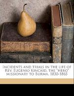 Incidents and Trials in the Life of REV. Eugenio Kincaid, the Hero Missionary to Burma, 1830-1865 af Willis S. Webb