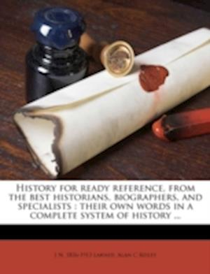 Bog, paperback History for Ready Reference, from the Best Historians, Biographers, and Specialists af J. N. Larned, Alan C. Reiley