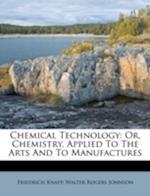 Chemical Technology af Friedrich Knapp