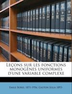 Lecons Sur Les Fonctions Monogenes Uniformes D'Une Variable Complexe af Gaston Julia, Emile Borel