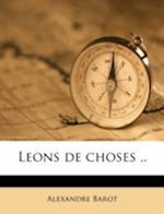 Leons de Choses .. Volume 3 af Alexandre Barot