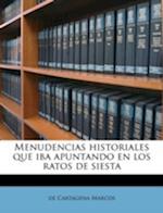 Menudencias Historiales Que Iba Apuntando En Los Ratos de Siesta af De Cartagena Marcos