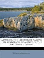 Maurice, the Elector of Saxony af Katharine Colquhoun