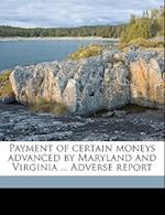 Payment of Certain Moneys Advanced by Maryland and Virginia ... Adverse Report af James Monroe Miller